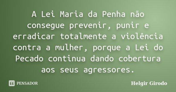 A Lei Maria Da Penha Não Consegue Helgir Girodo