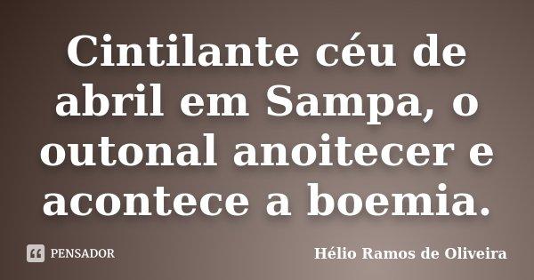 Cintilante céu de abril em Sampa, o outonal anoitecer e acontece a boemia.... Frase de Hélio Ramos de Oliveira.