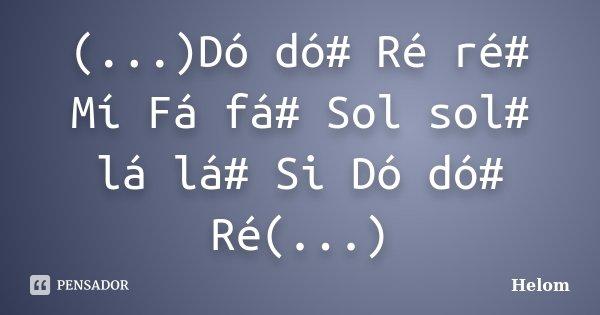 (...)Dó dó# Ré ré# Mí Fá fá# Sol sol# lá lá# Si Dó dó# Ré(...)... Frase de Helom.