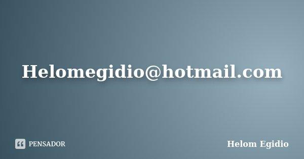 Helomegidio@hotmail.com... Frase de Helom Egídio.