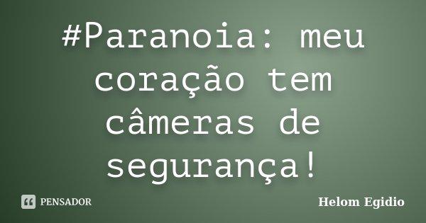 #Paranoia: meu coração tem câmeras de segurança!... Frase de Helom Egidio.
