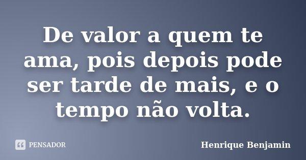 De Valor A Quem Te Ama, Pois Depois Pode... Henrique Benjamin