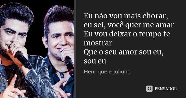 Eu Não Vou Mais Chorar Eu Sei Você Henrique E Juliano