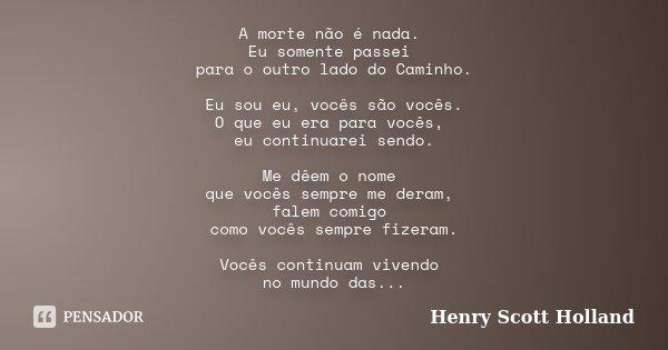 A Morte Não é Nada Eu Somente Passei Henry Scott Holland