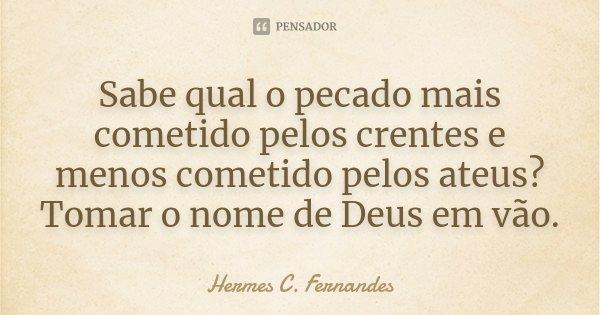 10 Mensagens De Esperança Que Farão Você Acreditar No: Sabe Qual O Pecado Mais Cometido Pelos... Hermes C. Fernandes