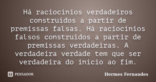 c2d45231321 Hermes Fernandes  Há raciocínios verdadeiros... Há raciocínios verdadeiros  construídos a partir ...