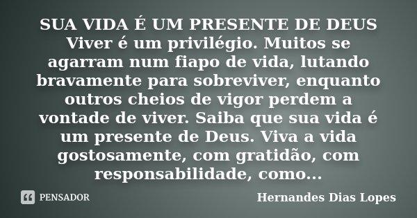 Sua Vida é Um Presente De Deus Viver é Hernandes Dias Lopes