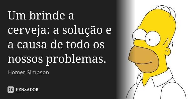 Um Brinde A Cerveja A Solução E A Homer Simpson