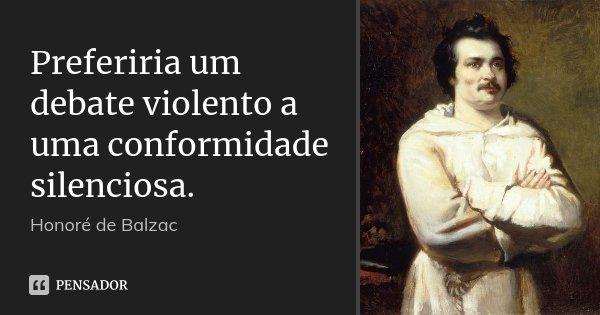 10 Frases Sobre Recomeço Para Comemorar O Início De Um: Preferiria Um Debate Violento A Uma... Honoré De Balzac