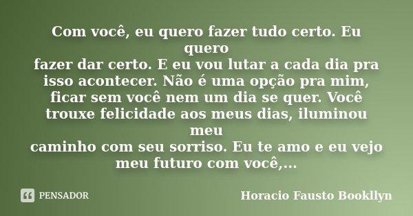 Com Você, Eu Quero Fazer Tudo Certo. Eu... Horacio Fausto