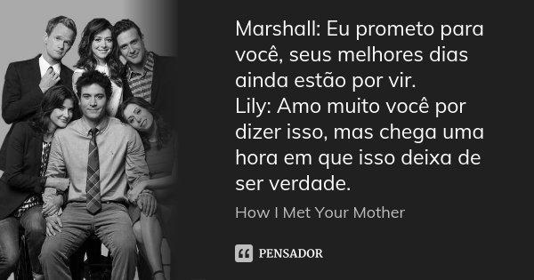 Marshall Eu Prometo Para Você Seus How I Met Your Mother