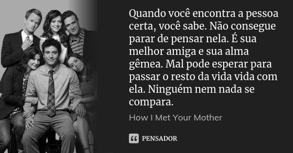 Quando Você Encontra A Pessoa Certa How I Met Your Mother