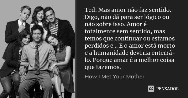 Ted Mas Amor Não Faz Sentido Digo How I Met Your Mother