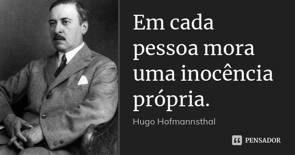 Em cada pessoa mora uma inocência própria.... Frase de Hugo Hofmannsthal.
