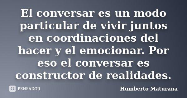 El Conversar Es Un Modo Particular De Humberto Maturana