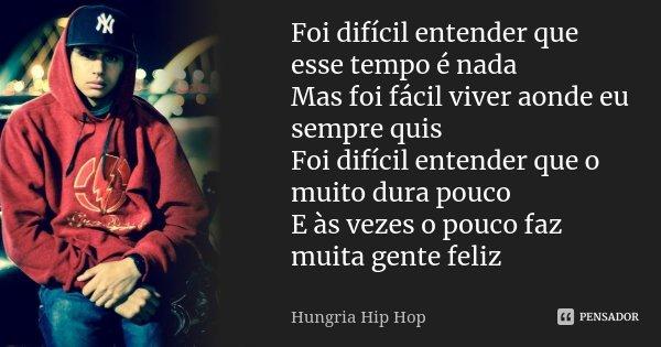 Foi Difícil Entender Que Esse Tempo é Hungria Hip Hop