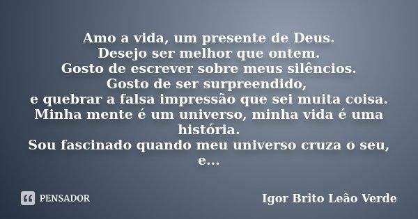 Amo A Vida Um Presente De Deus Desejo Igor Brito Leão Verde