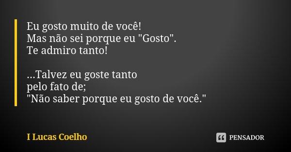 Eu Gosto Muito De Você! Mas Não Sei... I Lucas Coelho