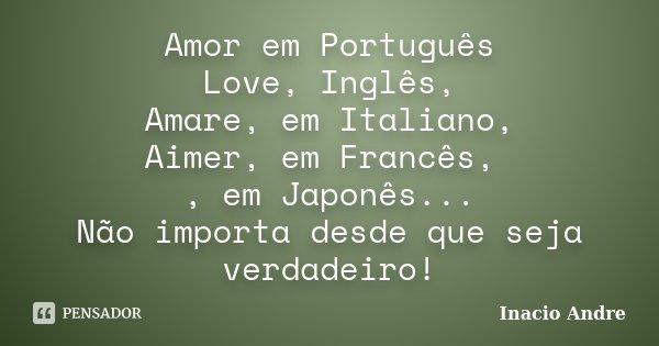 Amor em Português Love, Inglês, Amare,... Inacio Andre