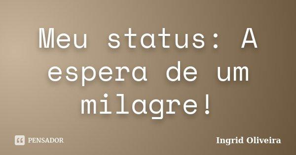 Meu Status A Espera De Um Milagre Ingrid Oliveira