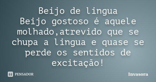 Beijos Gostoso Frase: Beijo De Lingua Beijo Gostoso é Aquele... Invasora