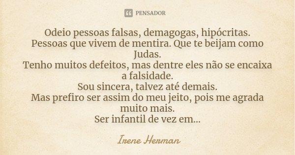 Odeio Pessoas Falsas Demagogas Irene Herman