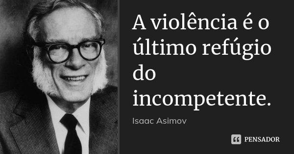 A Violência é O último Refúgio Do Isaac Asimov