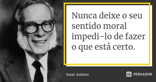 Nunca Deixe O Seu Sentido Moral Isaac Asimov