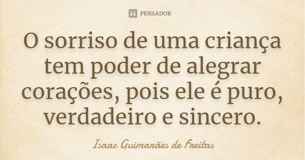 O Sorriso De Uma Criança Tem Poder De... Isaac Guimarães