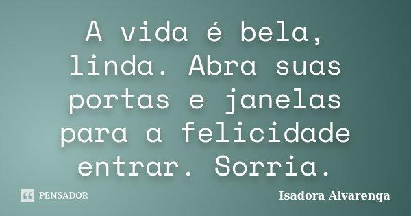 A vida é bela, linda  Abra suas portas    Isadora Alvarenga