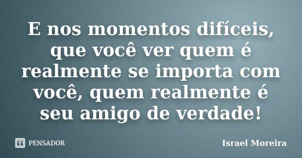 E Nos Momentos Difíceis, Que Você Ver... Israel Moreira