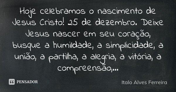 Hoje Celebramos O Nascimento De Jesus Italo Alves Ferreira