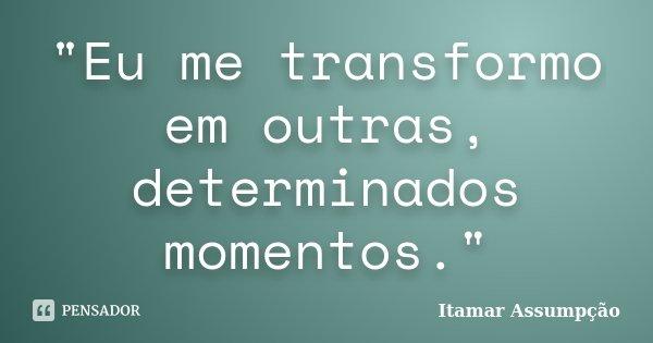 """""""Eu me transformo em outras, determinados momentos.""""... Frase de Itamar Assumpção."""