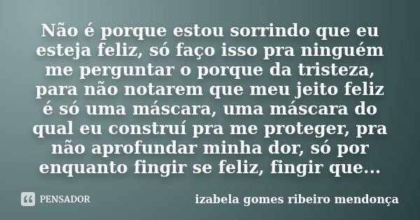 Não é Porque Estou Sorrindo Que Eu Izabela Gomes Ribeiro