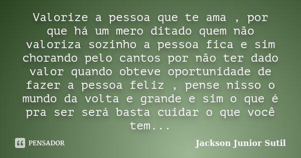 Valorize A Pessoa Que Te Ama, Por Que... Jackson Júnior Sutil