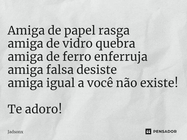 Amiga De Papel Rasga Amiga De Vidro Jadsonx