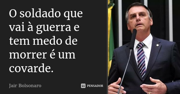 O Soldado Que Vai à Guerra E Tem Medo Jair Bolsonaro