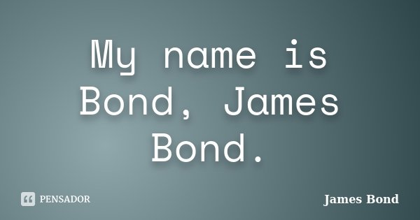 My name is Bond, James Bond.... Frase de James Bond.
