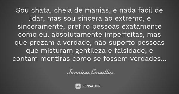 Não Tolero Falsidade Prefiro Uma Verdade Cheia De: Sou Chata, Cheia De Manias, E Nada... Janaina Cavallin