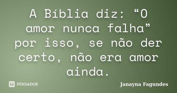 """A Bíblia Diz: """"O Amor Nunca Falha""""... Janayna Fagundes"""