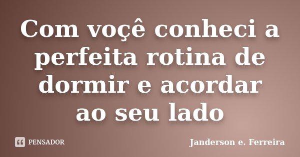 Com Voçê Conheci A Perfeita Rotina De Janderson E Ferreira