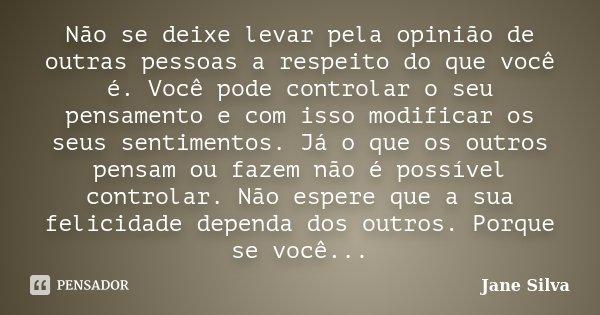 Não Se Deixe Levar Pela Opinião De Jane Silva