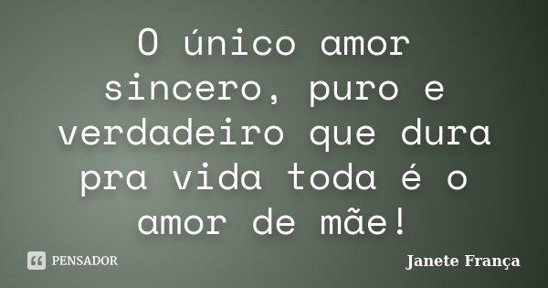 O Unico Amor Sincero Puro E Verdadeiro Janete Franca