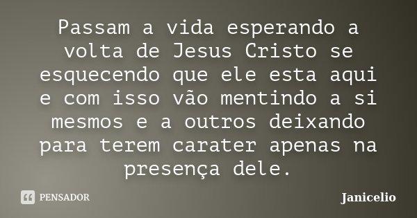 Passam A Vida Esperando A Volta De Jesus Janicelio