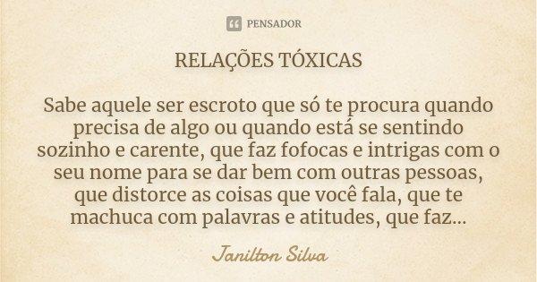 Relações Tóxicas Sabe Aquele Ser Janilton Silva