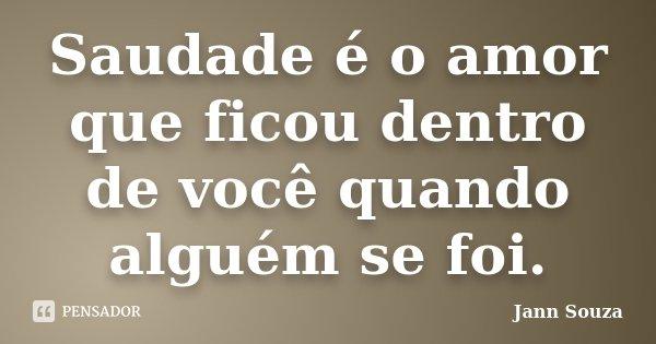 Saudade é O Amor Que Ficou Dentro De Jann Souza