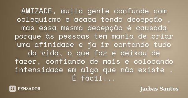 Amizade Muita Gente Confunde Com Jarbas Santos