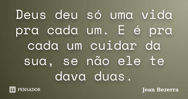 Deus Deu Só Uma Vida Pra Cada Um E é Jean Bezerra