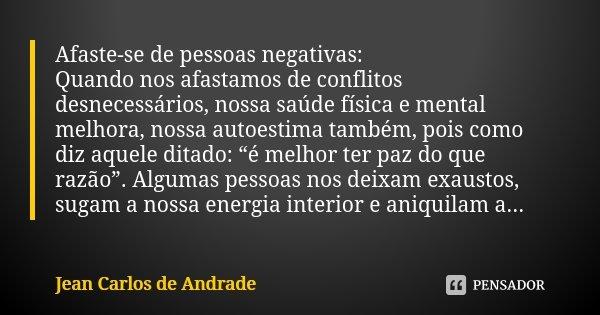 Afaste Se De Pessoas Negativas Quando Jean Carlos De Andrade