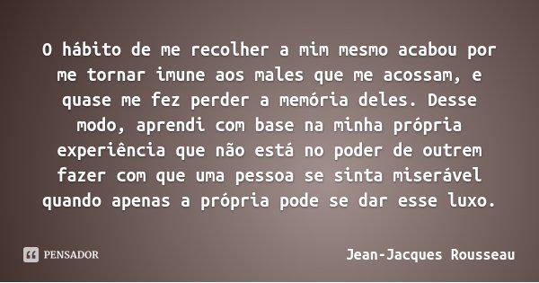 10 Frases Sobre Recomeço Para Comemorar O Início De Um: Jean-Jacques Rousseau: O Hábito De Me Recolher A Mim Mesmo